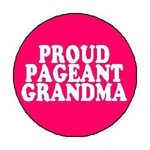 PROUD PAGEANT GRANDMA 1.25 Pinback Button Badge / Pin ~ Beauty Queen