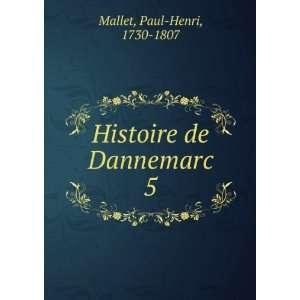 Histoire de Dannemarc. 5: Paul Henri, 1730 1807 Mallet: Books