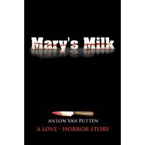 Marys Milk (9781425716158): Anton Van Putten: Books