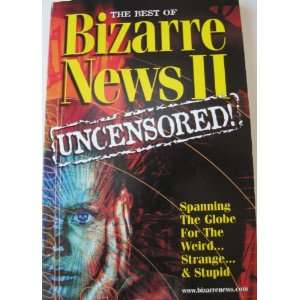 The Best of Bizarre News II Uncensored   Paperback
