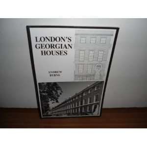 Londons Georgian houses (9780951145906): Andrew Byrne: Books
