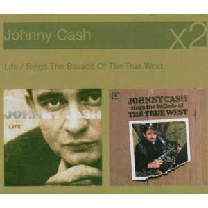 Sings the Ballads of the True West/Life: Johnny Cash: Music
