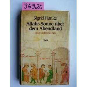 Allahs Sonne über dem Abendland : Unser arabisches Erbe