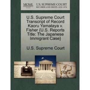 Japanese Immigrant Case} (9781270076360): U.S. Supreme Court: Books