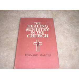 The healing ministry in the church: Bernard Martin:  Books