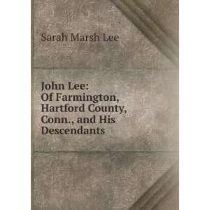 John Lee: Of Farmington, Hartford County, Conn., and His Descendants