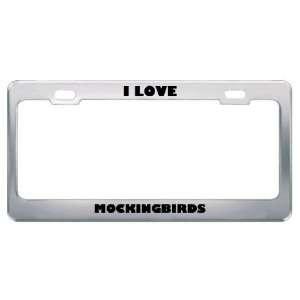 I Love Mockingbirds Animals Metal License Plate Frame Tag
