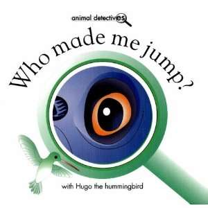 Who Made Me Jump?: With Hugo the Hummingbird (Animal