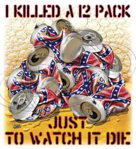 Tshirt: I Killed A 12 Pack To Watch It Die Redneck Rebel Beer