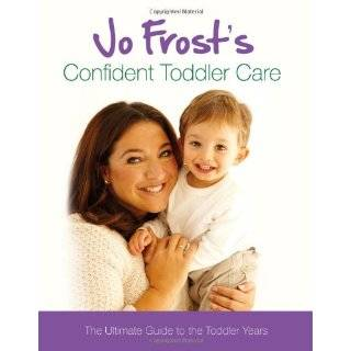 Jo Frosts Confident Toddler Care: The Ultimate Guide to the Toddler
