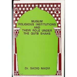 Their Role Under Qutb Shahs (9780984109104): Dr. Sadiq Naqvi: Books