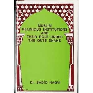 Their Role Under Qutb Shahs (9780984109104): Dr. Sadiq Naqvi: Books