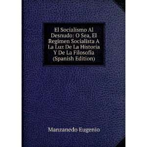 El Socialismo Al Desnudo: O Sea, El Regimen Socialista A La Luz De La