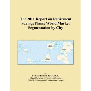 The 2011 Report on Retirement Savings Plans World Market Segmentation