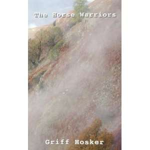 The Horse Warriors (9781908481665): Griff Hosker: Books