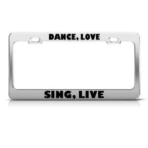 Dance, Love Sing, Live Motivational Metal license plate