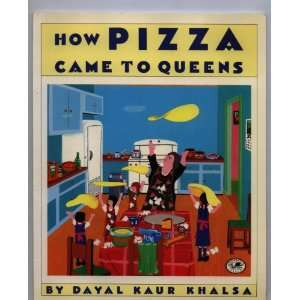 : How Pizza Came to Queens (9780517885383): Dayal Kaur Khalsa: Books