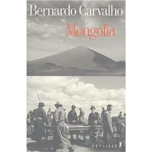 Mongolia (9782864245056): Bernardo Carvalho: Books