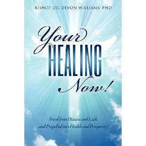 HEALING NOW! (9781619962156): PhD Bishop Dr. Devon Williams: Books