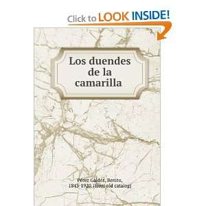Los duendes de la camarilla: Benito, 1843 1920. [from old