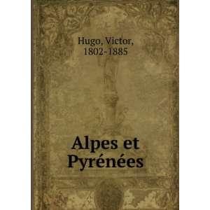 Alpes et Pyrénées Hugo Victor Books