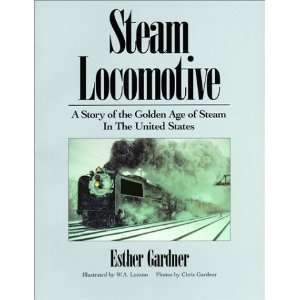 Steam Locomotive   A Story of the Golden Age of Steam in