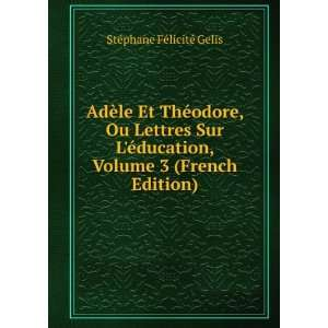 , Volume 3 (French Edition): Stéphane Félicité Gelis: Books
