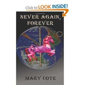 Never Again, Forever (9781927044049): Mary Cote: Books