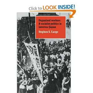 Organized Workers and Socialist Politics in Interwar Japan: Stephen S