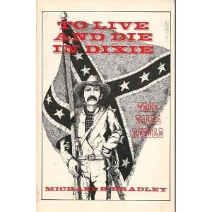 To Live and Die in Dixie  True Tales Retold (9780962410086
