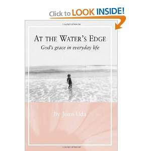 At the Waters Edge Gods grace in everyday life
