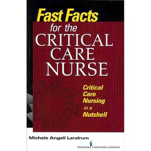 Fast Facts for the Critical Care Nurse Critical Care Nursing in a