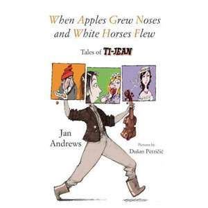 When Apples Grew Noses and White Horses Flew Tales of Ti
