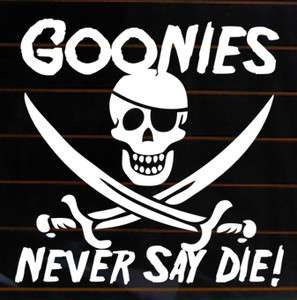 GOONIES NEVER SAY DIE Vinyl Decal 6x6 pirate car wall sticker 80s