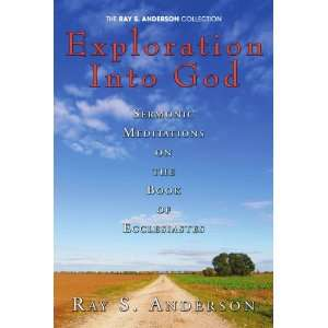 Exploration Into God Sermonic Meditations on the Book of