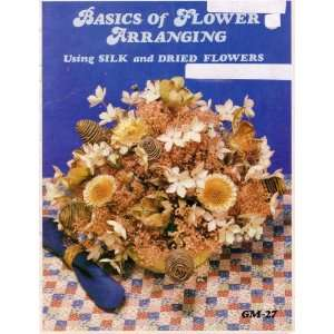 Basics of Flower Arranging Using Silk and Dried Flowers Books