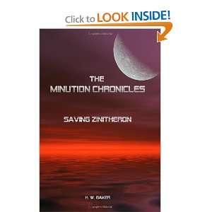 The Minution Chronicles   Saving Zinitheron: H. W. Baker