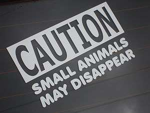 CAUTION SMALL ANIMALS CAR STICKER FUNNY VW VAUXHALL SAXO FORD JDM