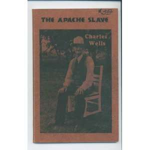 The Apache slave: life of Charles Wells Paul Frison