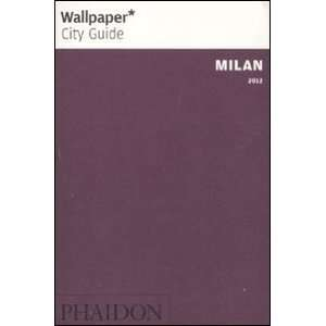 Wallpaper* City Guide Milan 2012: Editors of Wallpaper Magazine