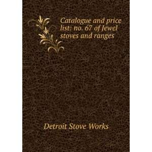 List: No. 67 of Jewel Stoves and Ranges: Detroit Stove Works: Books