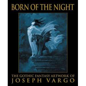 Born of the Night The Gothic Fantasy Artwork of Joseph