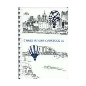 Rivers Cookbook III; The Good Taste of Pittsburgh Unknown Books