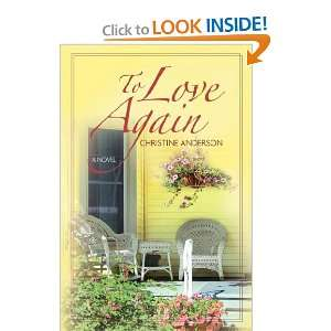 To Love Again (9781602900110): Christine Anderson: Books