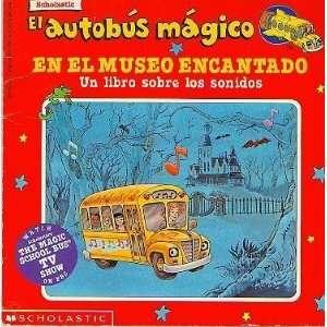 El Autobus Magico En El Museo Encantado Un Libro Sobre Los Sonidos