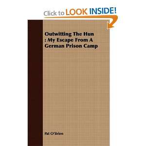 Outwitting The Hun My Escape From A German Prison Camp
