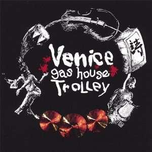 Venice Gas House Trolley Venice Gas House Trolley Music