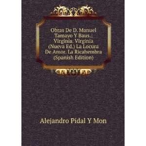 Obras De D. Manuel Tamayo Y Baus.: Virginia. Virginia (Nueva Ed.) La