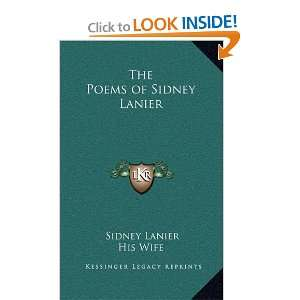 The Poems of Sidney Lanier: Sidney Lanier, His Wife: 9781163202319